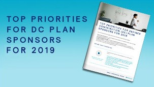 Top Priorities for Defined Contribution (DC) Plan Sponsors For 2019